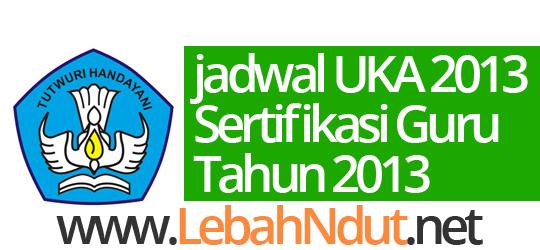 Jadwal UKA 2013 dan Sertifikasi Guru 2013