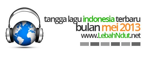 Tangga Lagu Indonesia Mei 2013 Terbaru