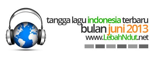 Tangga Lagu Indonesia Juni 2013 Terbaru
